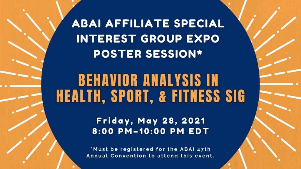 ABAI SIG EXPO - Behavior Analysis in Health, Sport & Fitness SIG Friday May 28, 8:00PM-10:00PM EDT